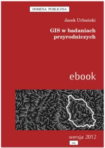 Jacek Urbański - GIS w badaniach przyrodniczych, ebook, wersja 2012